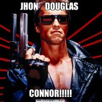JHON    DOUGLAS CONNOR!!!!!