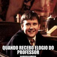 QUANDO RECEBO ELOGIO DO PROFESSOR