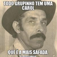 TODO GRUPINHO TEM UMA CAROLQUE É A MAIS SAFADA.