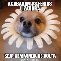 ACABARAM AS FÉRIAS LIZANDRASEJA BEM VINDA DE VOLTA