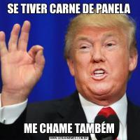 SE TIVER CARNE DE PANELAME CHAME TAMBÉM