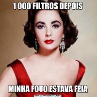 1 000 FILTROS DEPOISMINHA FOTO ESTAVA FEIA