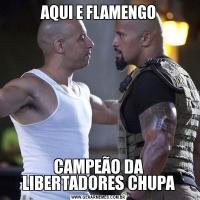 AQUI E FLAMENGOCAMPEÃO DA LIBERTADORES CHUPA