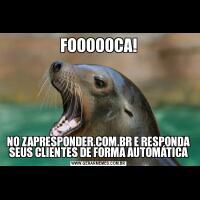 FOOOOOCA!NO ZAPRESPONDER.COM.BR E RESPONDA SEUS CLIENTES DE FORMA AUTOMÁTICA