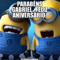 PARABÉNS GABRIEL...FELIZ ANIVERSÁRIO