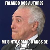 FALANDO DOS AUTORES ME SINTO COM 100 ANOS DE IDADE