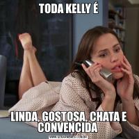 TODA KELLY ÉLINDA, GOSTOSA, CHATA E CONVENCIDA