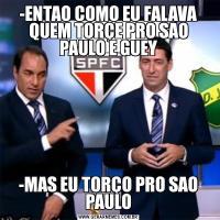 -ENTAO COMO EU FALAVA QUEM TORÇE PRO SAO PAULO E GUEY-MAS EU TORÇO PRO SAO PAULO