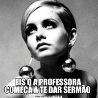 EIS Q A PROFESSORA COMEÇA A TE DAR SERMÃO