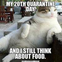 MY 20TH QUARANTINE DAY.AND I STILL THINK ABOUT FOOD.