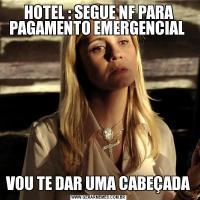 HOTEL : SEGUE NF PARA PAGAMENTO EMERGENCIAL VOU TE DAR UMA CABEÇADA