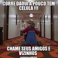 CORRE DAQUI A POUCO TEM CÉLULA !!!CHAME SEUS AMIGOS E VIZINHOS