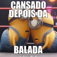 CANSADO DEPOIS DABALADA