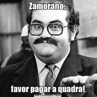 Zamorano, favor pagar a quadra!
