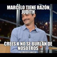 MARCELO TIENE RAZÓN JUDITHCREES K NO SE BURLAN DE NOSOTROS