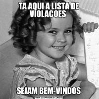 TA AQUI A LISTA DE VIOLACOES SEJAM BEM-VINDOS