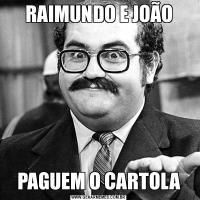 RAIMUNDO E JOÃOPAGUEM O CARTOLA