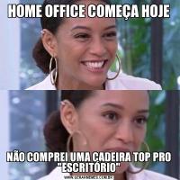 HOME OFFICE COMEÇA HOJENÃO COMPREI UMA CADEIRA TOP PRO