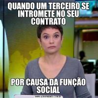 QUANDO UM TERCEIRO SE INTROMETE NO SEU CONTRATOPOR CAUSA DA FUNÇÃO SOCIAL