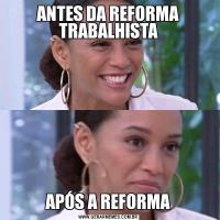 ANTES DA REFORMA TRABALHISTAAPÓS A REFORMA