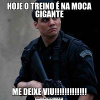 HOJE O TREINO É NA MOCA GIGANTEME DEIXE VIU!!!!!!!!!!!!!