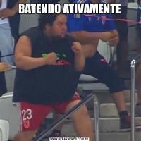 BATENDO ATIVAMENTE