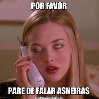 POR FAVORPARE DE FALAR ASNEIRAS