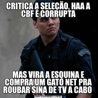 CRITICA A SELEÇÃO, HAA A CBF É CORRUPTAMAS VIRA A ESQUINA E COMPRA UM GATO NET PRA ROUBAR SINA DE TV A CABO