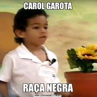CAROL GAROTARAÇA NEGRA