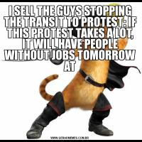 I SELL THE GUYS STOPPING THE TRANSIT TO PROTEST: IF THIS PROTEST TAKES A LOT, IT WILL HAVE PEOPLE WITHOUT JOBS TOMORROW AT