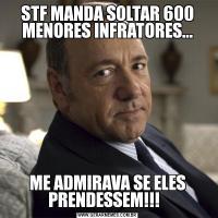 STF MANDA SOLTAR 600 MENORES INFRATORES...ME ADMIRAVA SE ELES PRENDESSEM!!!