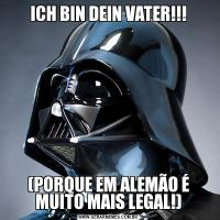 ICH BIN DEIN VATER!!!(PORQUE EM ALEMÃO É MUITO MAIS LEGAL!)