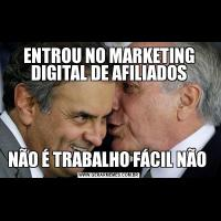 ENTROU NO MARKETING DIGITAL DE AFILIADOSNÃO É TRABALHO FÁCIL NÃO