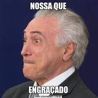 NOSSA QUEENGRAÇADO