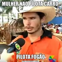 MULHER NAO PILOTA CARRO PILOTA FOGÃO