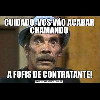 CUIDADO, VCS VÃO ACABAR CHAMANDO A FOFIS DE CONTRATANTE!