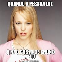 QUANDO A PESSOA DIZ Q NAO GOSTA DE BRUNO MELLO
