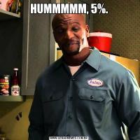 HUMMMMM, 5%.