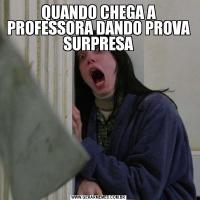 QUANDO CHEGA A PROFESSORA DANDO PROVA SURPRESA