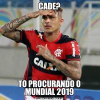 CADE?TO PROCURANDO O MUNDIAL 2019