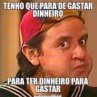 TENHO QUE PARA DE GASTAR DINHEIROPARA TER DINHEIRO PARA GASTAR