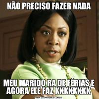 NÃO PRECISO FAZER NADAMEU MARIDO RA DE FÉRIAS E AGORA ELE FAZ KKKKKKKK