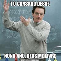 TO CANSADO DESSENONO ANO, DEUS ME LIVRE