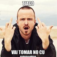 TIAGOVAI TOMAR NO CU