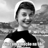 Dia com emoção na UAC