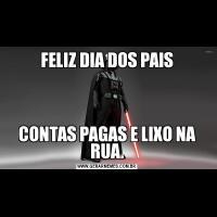 FELIZ DIA DOS PAISCONTAS PAGAS E LIXO NA RUA.