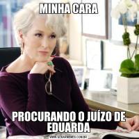 MINHA CARAPROCURANDO O JUÍZO DE EDUARDA