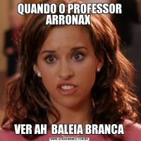 QUANDO O PROFESSOR ARRONAX VER AH  BALEIA BRANCA