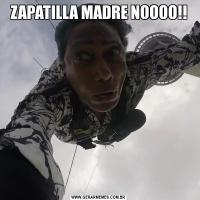 ZAPATILLA MADRE NOOOO!!