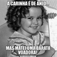 A CARINHA É DE ANJO...MAS MATEI UMA BARATA VOADORA!